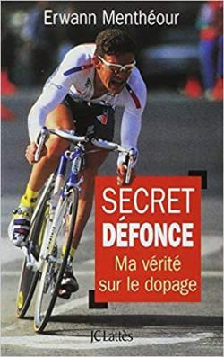 SECRET DEFONCE. Ma vérité sur le dopage de Erwann Menthéour - livre