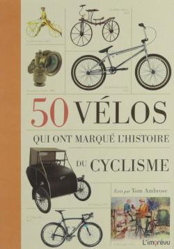 50 vélos qui ont marqué l'histoire du cyclisme - Tom Ambrose - livre